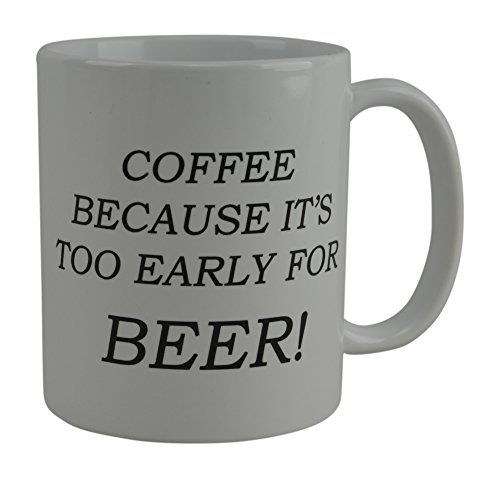 Funny Coffee Mug Coffee Because It's Too Early For Beer Novelty Cup Gift For Coworker Boss or Friend